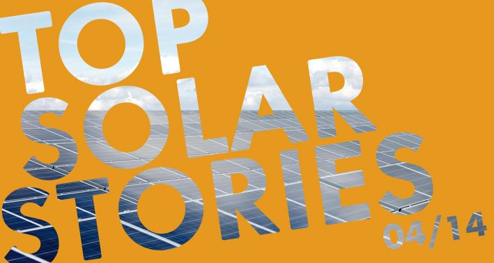 Top Solar Stories April 2014
