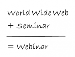 WWW + Seminar = Webinar